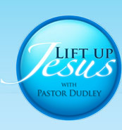 PastorDudley.com | Lifting Up Jesus